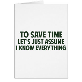 To Save Time Let's Just Assume I Know Everything Card