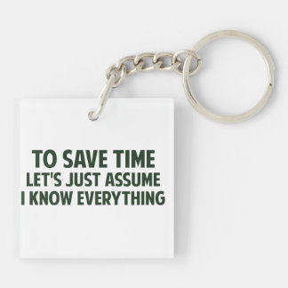 To Save Time Let's Just Assume I Know Everything Keychain