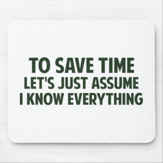 To Save Time Let's Just Assume I Know Everything Mouse Pad