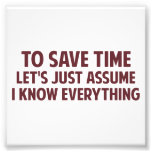 To Save Time Let's Just Assume I Know Everything Photo Art