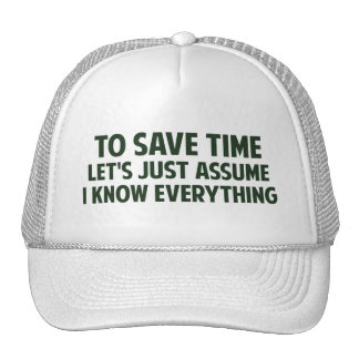 To Save Time Let's Just Assume I Know Everything Trucker Hat