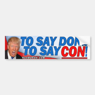 To Say Don is to Say Con Bumper Sticker