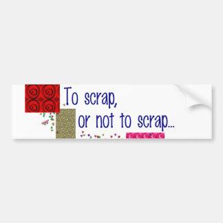 To Scrap or Not To Scrap Car Bumper Sticker