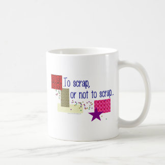 To Scrap or Not To Scrap Coffee Mug