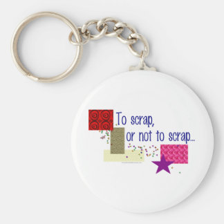 To Scrap or Not To Scrap Basic Round Button Keychain
