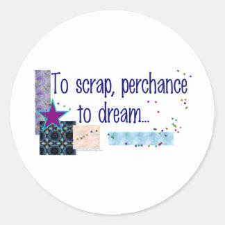 To Scrap Perchance to Dream Round Sticker