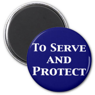 To Serve And Protect Gifts Magnet