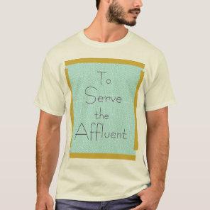 To Serve the Affluent T-Shirt