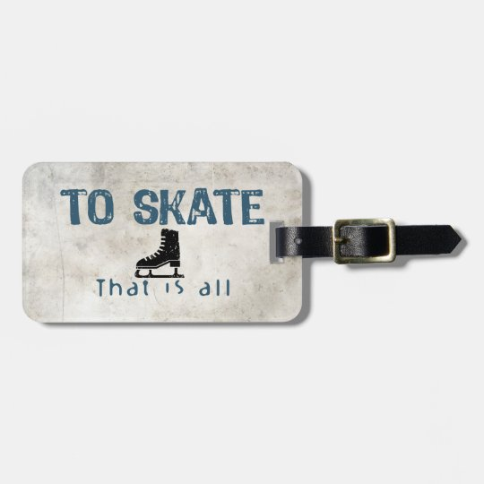 To Skate Is All Bag Tag