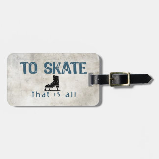 To Skate Is All Luggage Tag