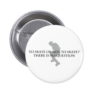 To Skate Or Not To Skate Pinback Button