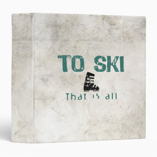 To Ski Is All 3 Ring Binder