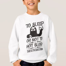 To Sleep Or Not To Not Sleep Sloth Sweatshirt