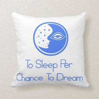 To Sleep Per Chance To Dream Pillows