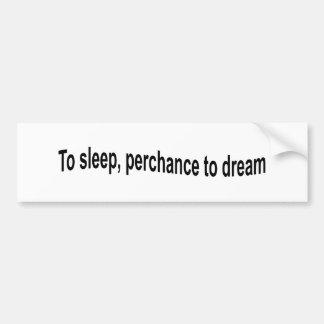 To Sleep, Perchance to Dream - Hamlet Bumper Sticker