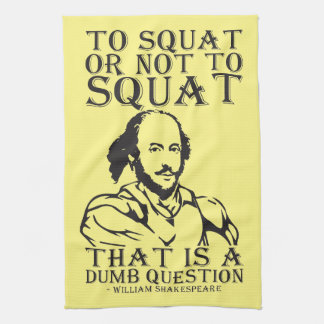 To Squat Or Not To Squat? - William Shakespeare Kitchen Towel