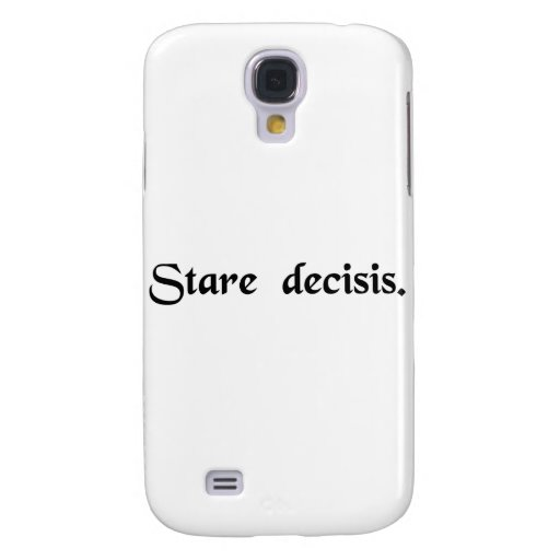 To stand by things decided. galaxy s4 cases