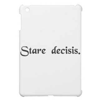 To stand by things decided. iPad mini covers