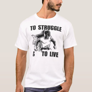 to struggle is to live 2 t-shirt