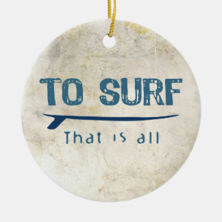 To Surf Ceramic Ornament