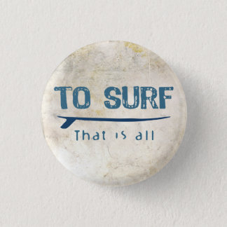 To Surf Pinback Button