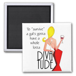 To Survive-Gal's Gotta Have A Whole Lotta DIVAtude 2 Inch Square Magnet