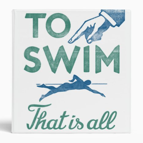 To Swim Is All - Swimming Blue Aqua 3 Ring Binder
