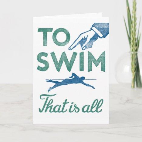 To Swim Is All - Swimming Blue Aqua Card