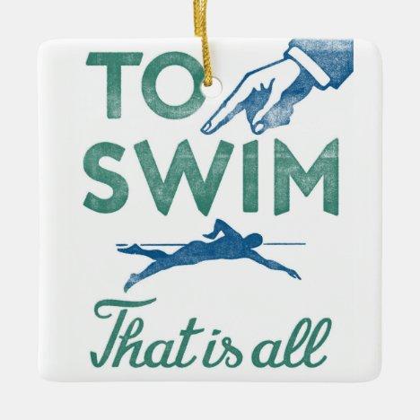 To Swim Is All - Swimming Blue Aqua Ceramic Ornament