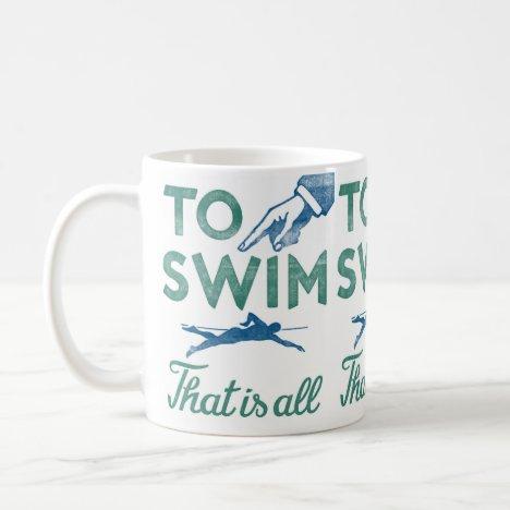 To Swim Is All - Swimming Blue Aqua Coffee Mug