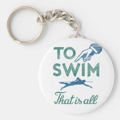 To Swim Is All - Swimming Blue Aqua Keychain