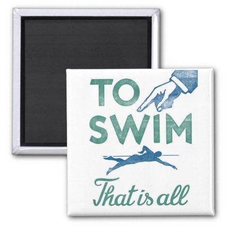 To Swim Is All - Swimming Blue Aqua Magnet