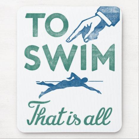 To Swim Is All - Swimming Blue Aqua Mouse Pad