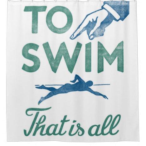 To Swim Is All - Swimming Blue Aqua Shower Curtain