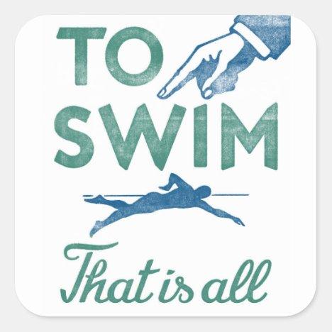 To Swim Is All - Swimming Blue Aqua Square Sticker