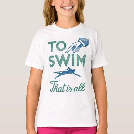 To Swim Is All - Swimming Blue Aqua T-Shirt