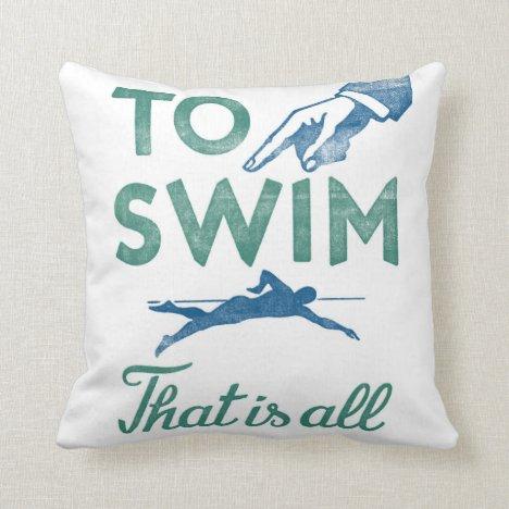 To Swim Is All - Swimming Blue Aqua Throw Pillow