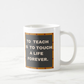 To Teach Is To Touch A Life Forever Cups Mugs