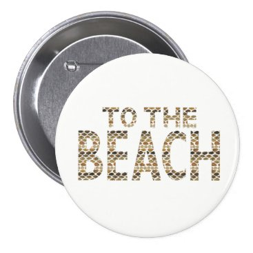 Beach Themed To The Beach Pinback Button