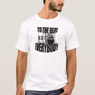 To The Beat Everybody T-Shirt
