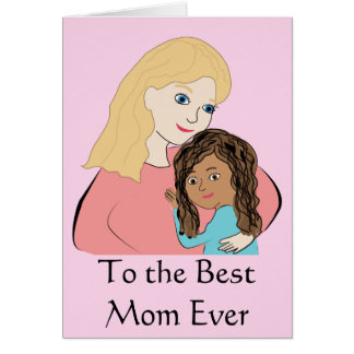 To the Best Mom Ever - Biracial Mothers Day Girl Card