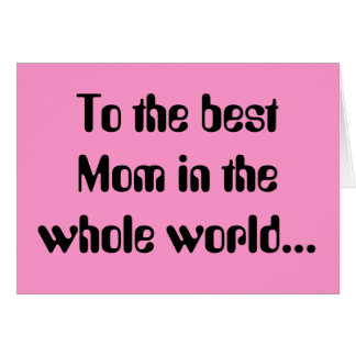 To the best Mom in the whole world... card