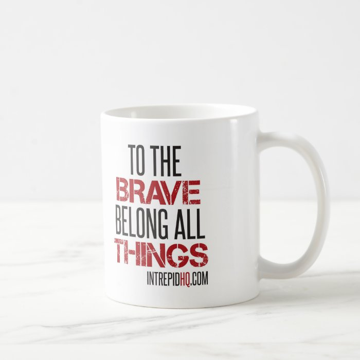 To the Brave Belong All Things Coffee Mug
