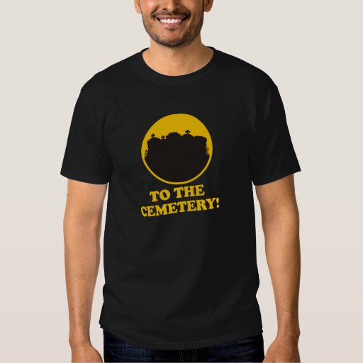 To The Cemetery! Shirt