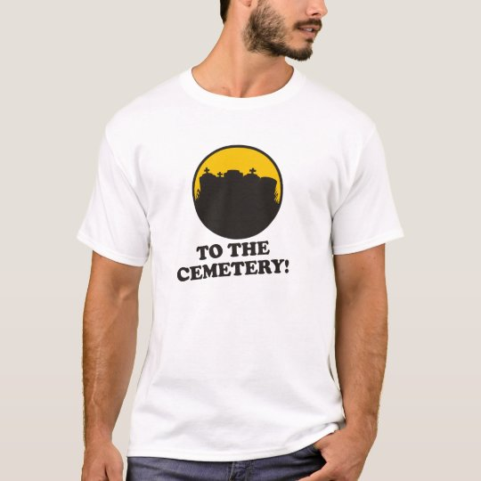 To The Cemetery! T-Shirt
