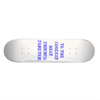TO THE COOLEST BEST FRIENDS FOREVER. SKATEBOARD DECK