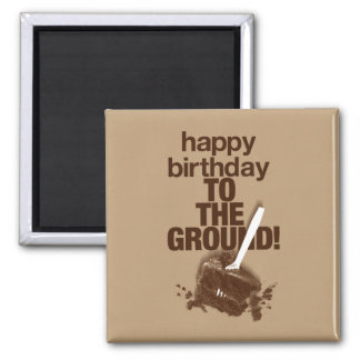 To the Ground 2 Inch Square Magnet