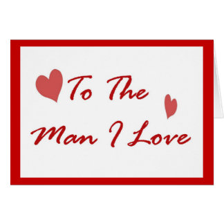 To The Man I Love Greeting Card