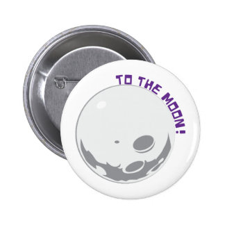 To The Moon! Pinback Buttons
