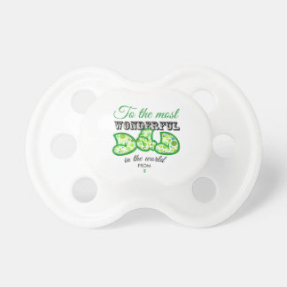 To the most wonderful you give in the world pacifier